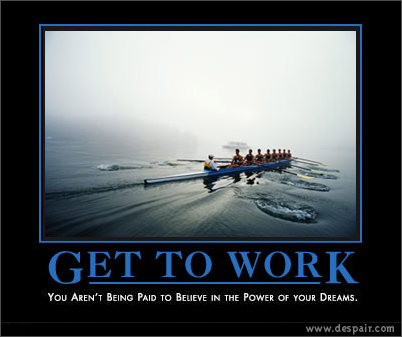 Get To Work Demotivators Poster