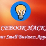 10 Facebook Hacks to Make Your Small Business Look Colossal