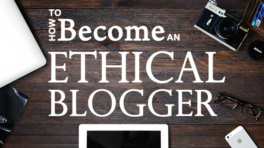 Image with how to become an ethical blogger text