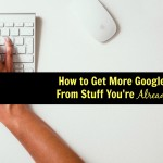 How to Get More Traffic From Google From Stuff You're Already Doing