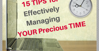 15 Tips for Effectively Managing YOUR Precious Time
