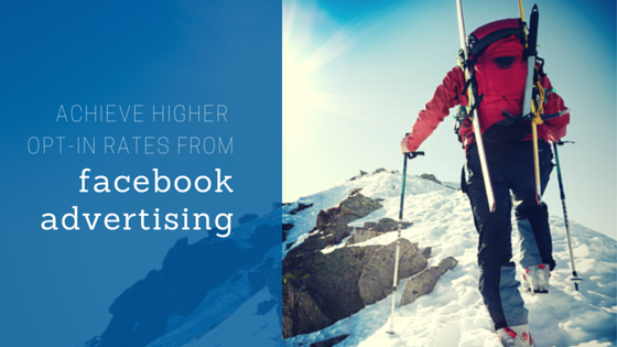 Achieve Higher Opt-In Rates From Facebook Advertising