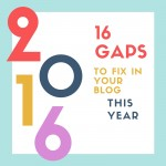 The Right Time is Now: 16 Gaps to Fix in Your Blog This Year