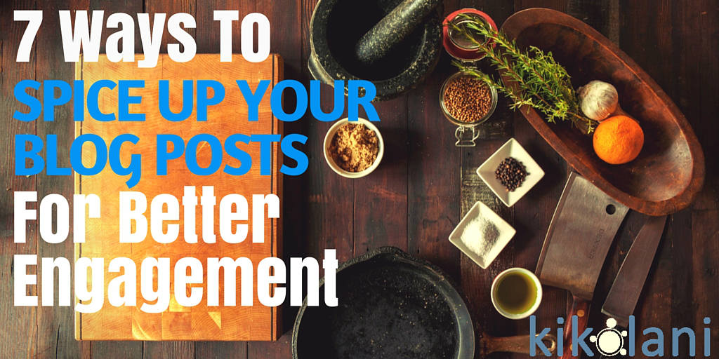 Spice Up Your Blog Post for Better Engagement