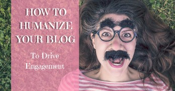 How to 'Humanize' Your Blog to Drive Engagement