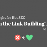 Swipe Right for Hot SEO: Match the Link Building Tactic to Your Site