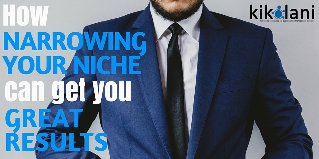 Narrow Down Your Niche and Get Great Results