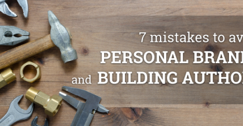 7 mistakes to avoid in personal branding and building authority
