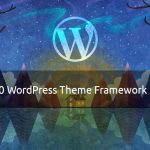 Top 10 WordPress Theme Frameworks in 2016