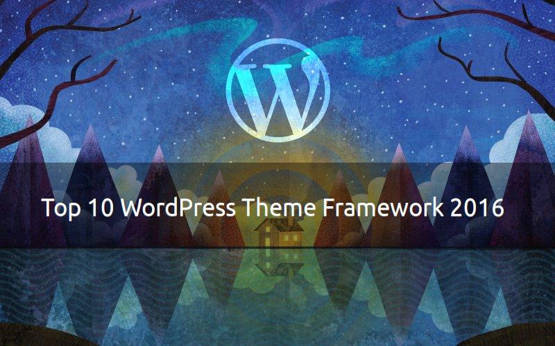 top 10 wordpress theme framework 2016
