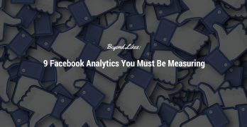 Beyond Likes: 9 Facebook Analytics You Must Be Measuring