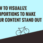 How to Visualize Proportions to Make Your Content Stand Out